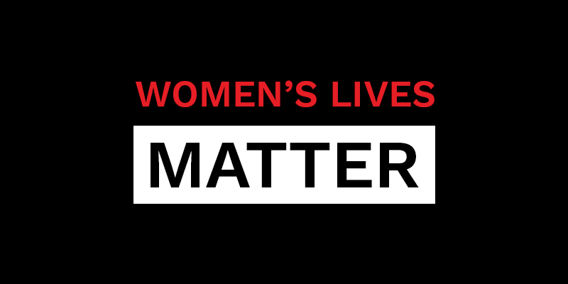No Excuses, Women's Lives Matter