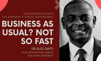 Dr Alex Awiti: Business as Usual? Not so Fast