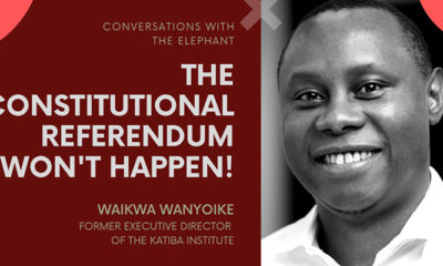Waikwa Wanyoike: The Constitutional Referendum Won't Happen!