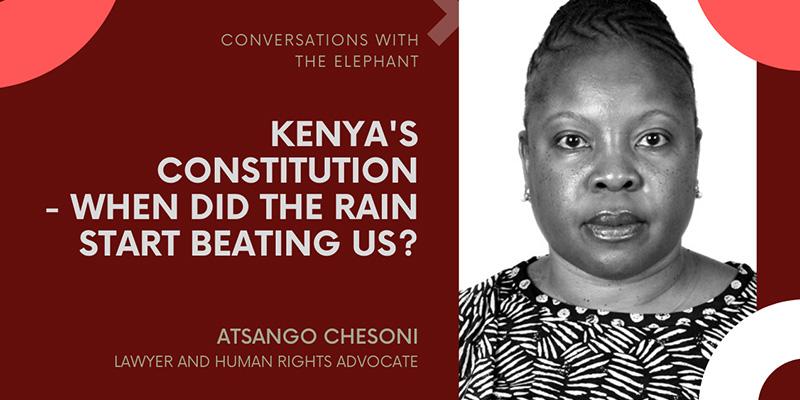 Atsango Chesoni: Kenya's Constitution - When Did the Rain Start Beating Us? Part I