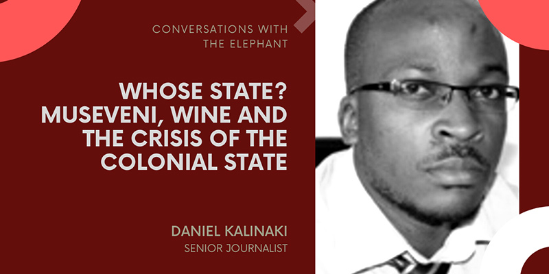 Whose State? Museveni, Wine and the Crisis of the Colonial State