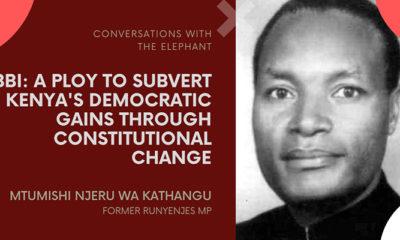 BBI: A Ploy To Subvert Kenya's Democratic Gains Through Constitutional Change