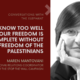 We Know Too Well That Our Freedom Is Incomplete Without the Freedom of the Palestinians